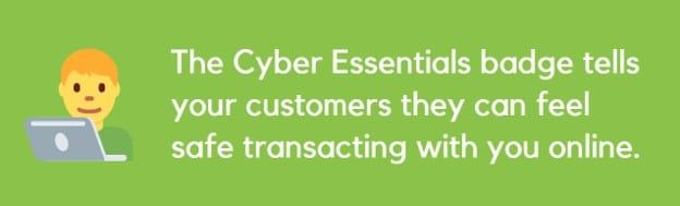 The Cyber Essentials badge tells your customer they can feel safe transacting with you online