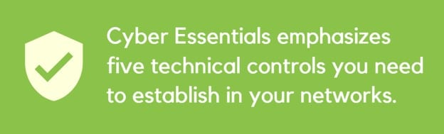 Cyber Essentials emphasizes five technical controls you need to establish in your networks